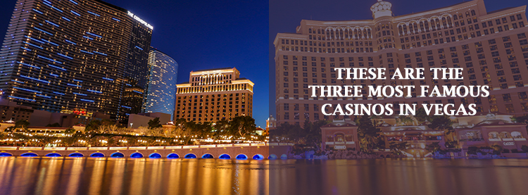 These are the three most famous casinos in Vegas